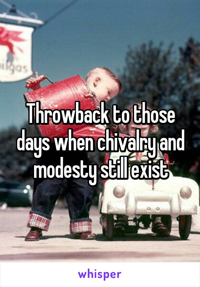 Throwback to those days when chivalry and modesty still exist