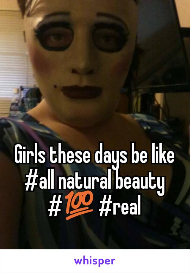 Girls these days be like #all natural beauty #💯 #real