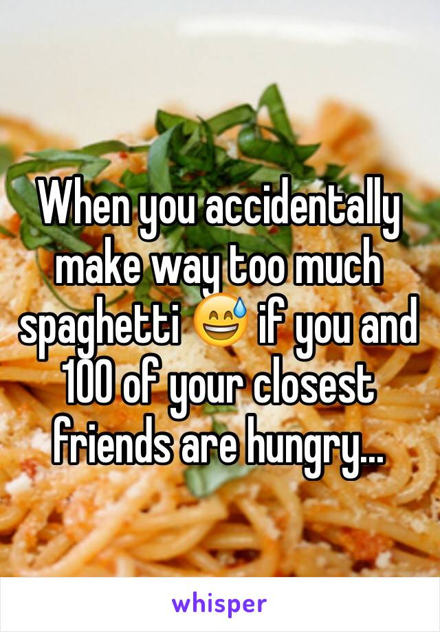 When you accidentally make way too much spaghetti 😅 if you and 100 of your closest friends are hungry...