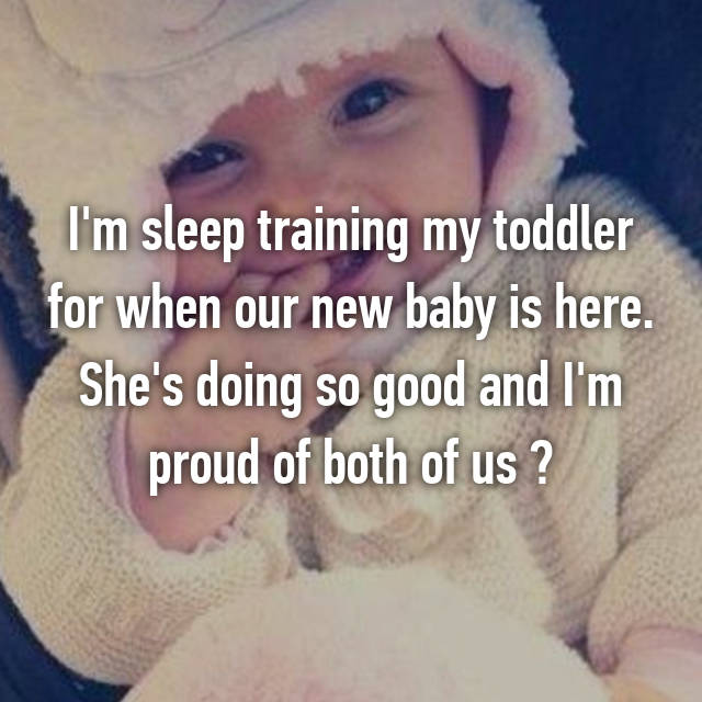 I'm sleep training my toddler for when our new baby is here. She's doing so good and I'm proud of both of us ✊