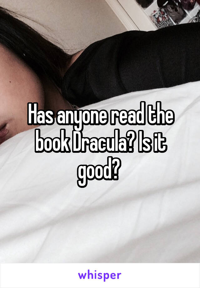 Has anyone read the book Dracula? Is it good?