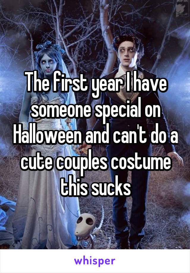 The first year I have someone special on Halloween and can't do a cute couples costume this sucks