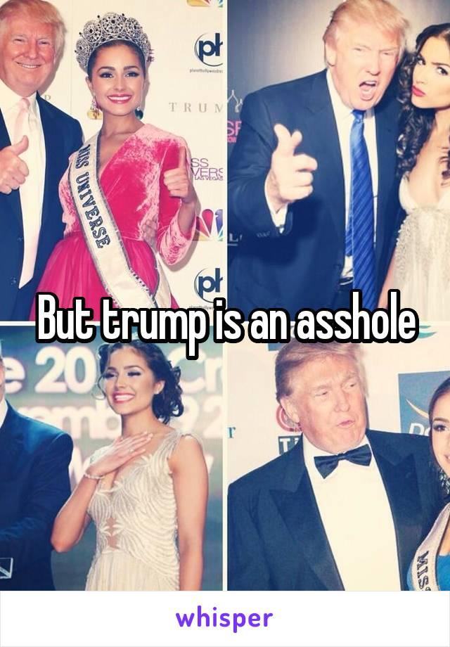 But trump is an asshole