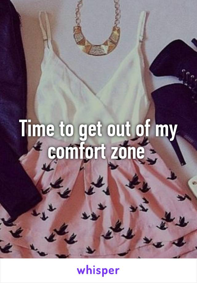 Time to get out of my comfort zone