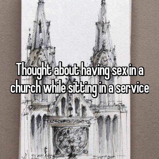 Thought about having sex in a church while sitting in a service