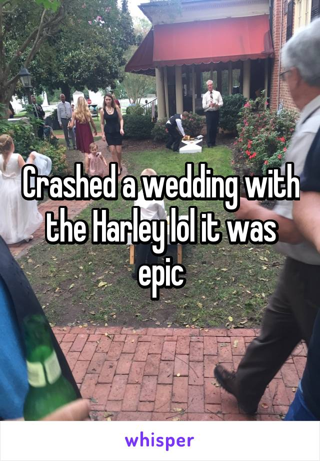 Crashed a wedding with the Harley lol it was epic