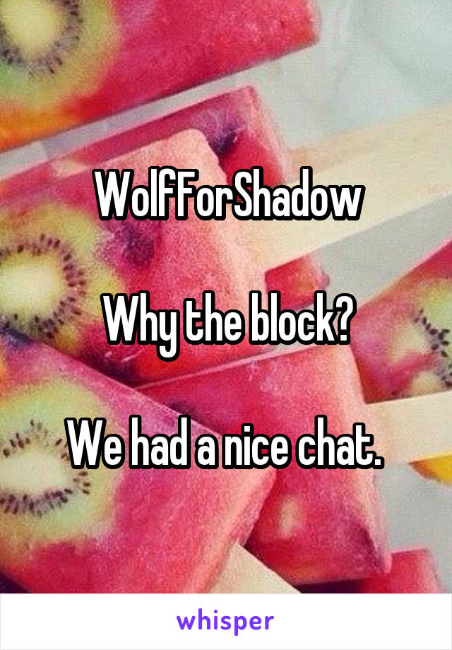 WolfForShadow  Why the block?  We had a nice chat.