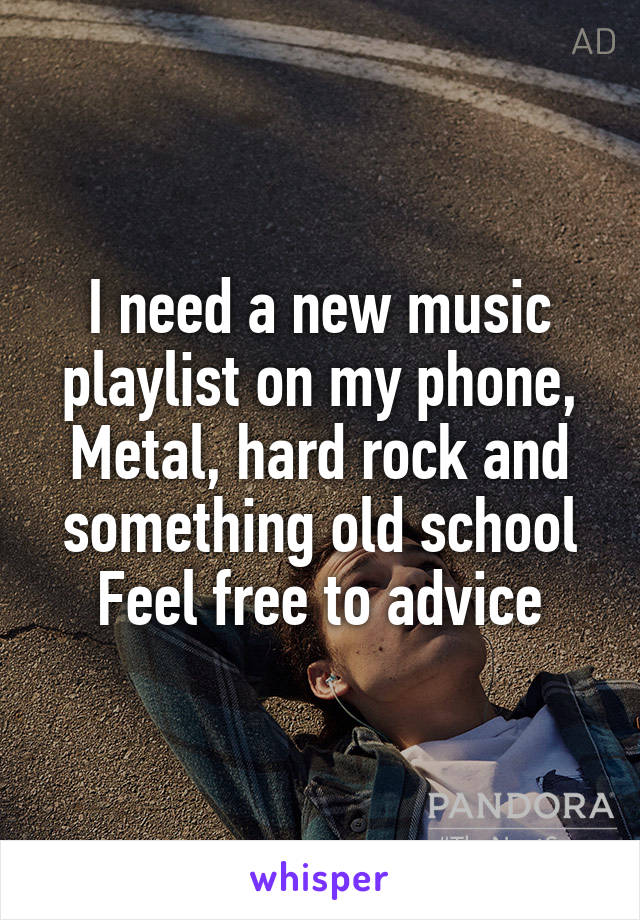 I need a new music playlist on my phone, Metal, hard rock and something old school Feel free to advice
