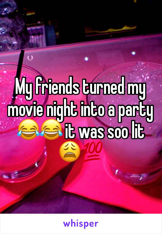 My friends turned my movie night into a party 😂😂 it was soo lit 😩💯