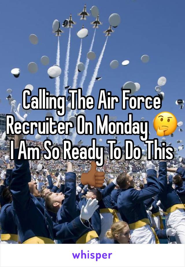 Calling The Air Force Recruiter On Monday 🤔 I Am So Ready To Do This 👍🏾