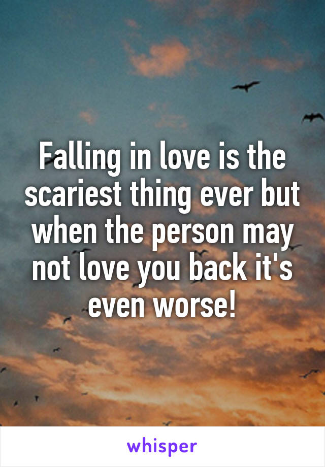 Falling in love is the scariest thing ever but when the person may not love you back it's even worse!