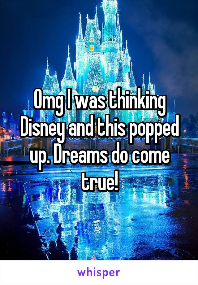 Omg I was thinking Disney and this popped up. Dreams do come true!