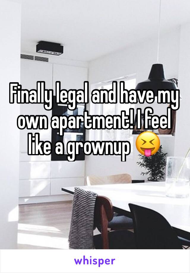 Finally legal and have my own apartment! I feel like a grownup 😝