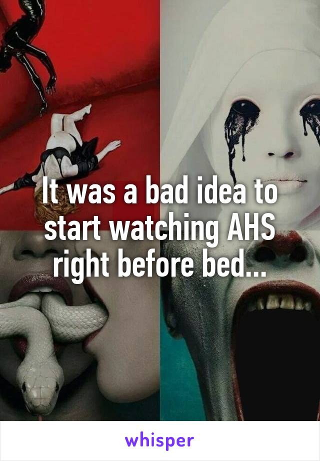 It was a bad idea to start watching AHS right before bed...
