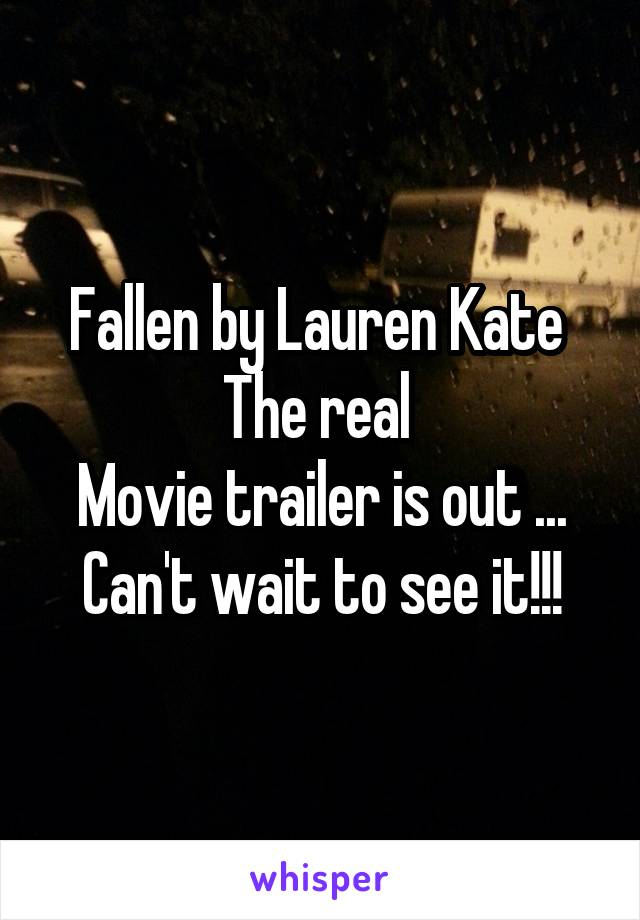 Fallen by Lauren Kate  The real  Movie trailer is out ... Can't wait to see it!!!