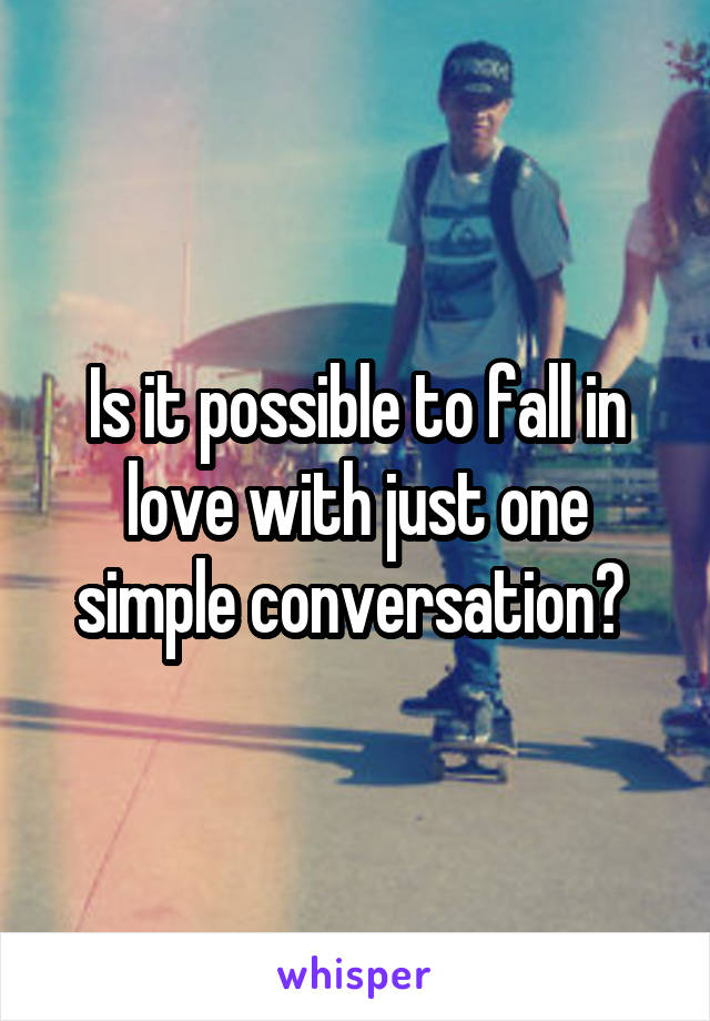 Is it possible to fall in love with just one simple conversation?
