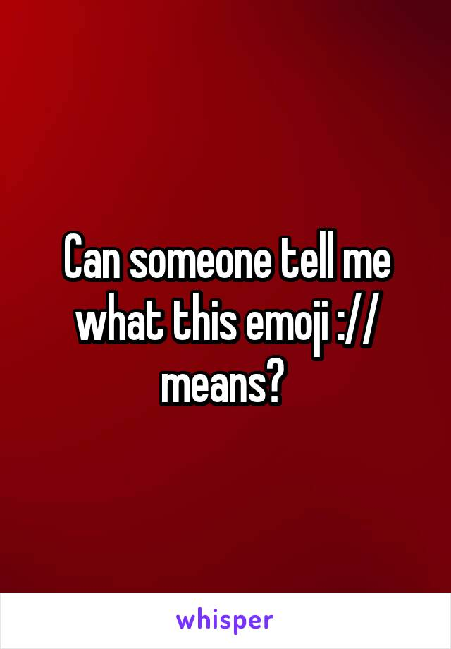 Can someone tell me what this emoji :// means?