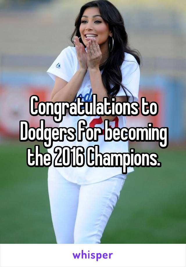 Congratulations to Dodgers for becoming the 2016 Champions.