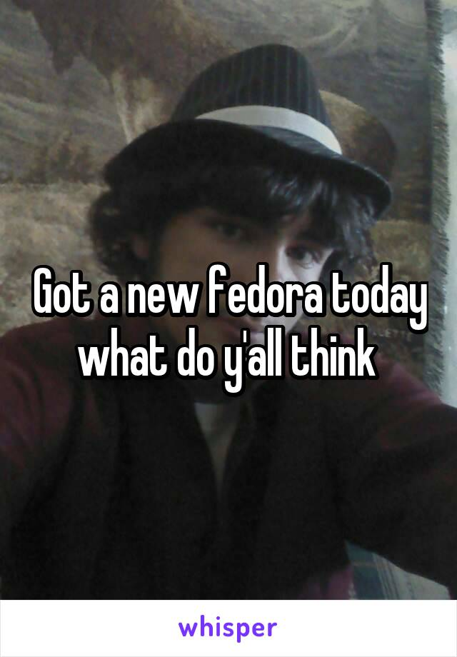 Got a new fedora today what do y'all think