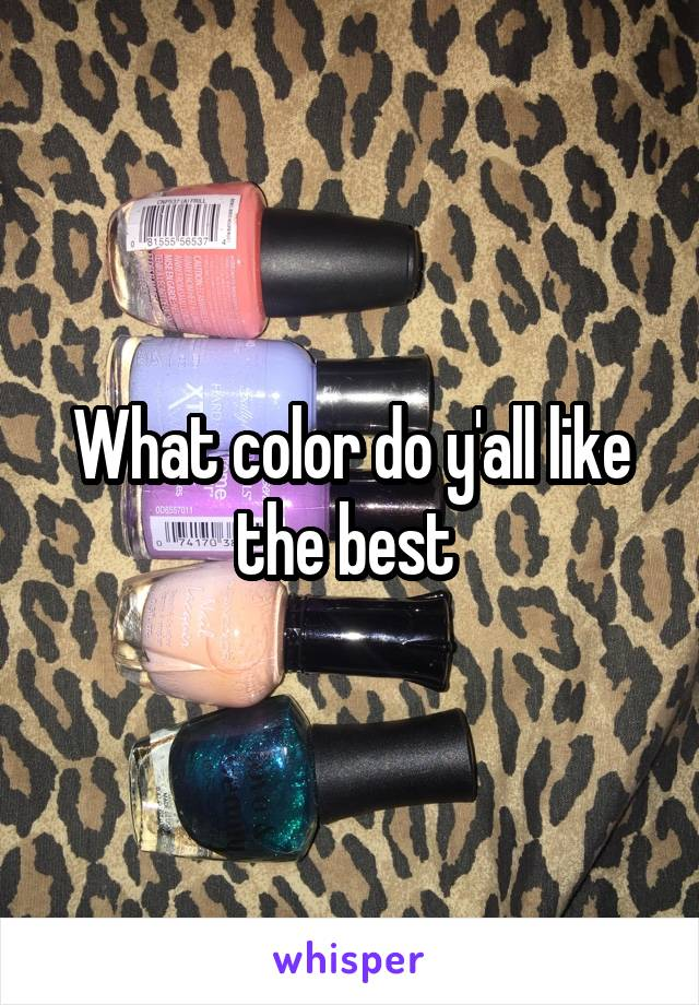 What color do y'all like the best