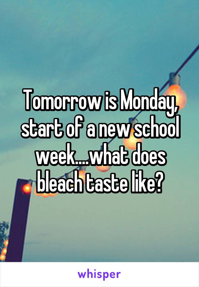 Tomorrow is Monday, start of a new school week....what does bleach taste like?