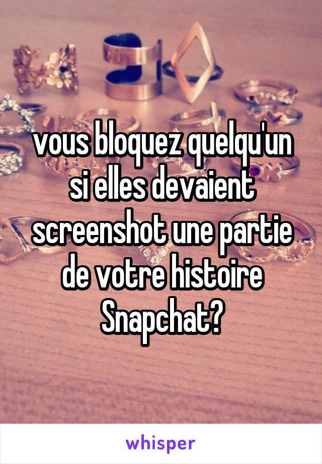 vous bloquez quelqu'un si elles devaient screenshot une partie de votre histoire Snapchat?