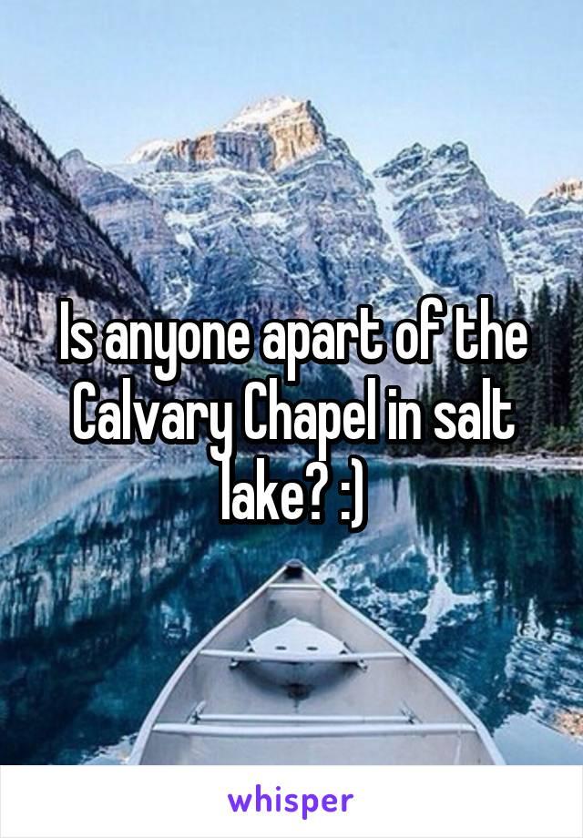 Is anyone apart of the Calvary Chapel in salt lake? :)