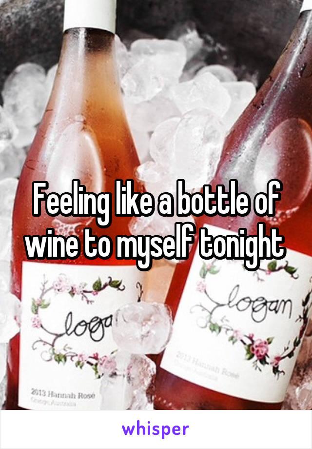 Feeling like a bottle of wine to myself tonight