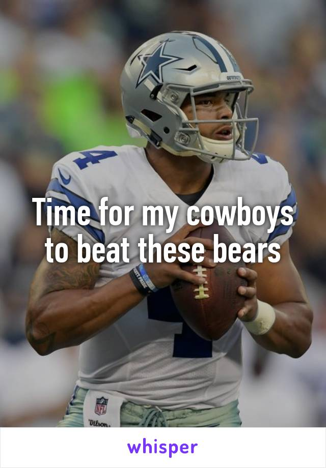 Time for my cowboys to beat these bears