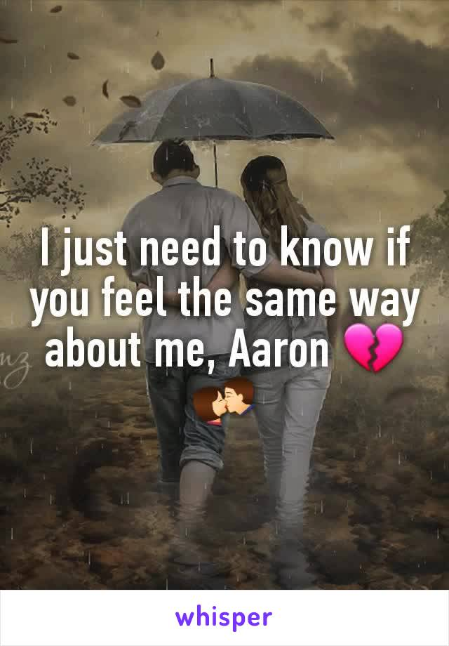 I just need to know if you feel the same way about me, Aaron 💔💏