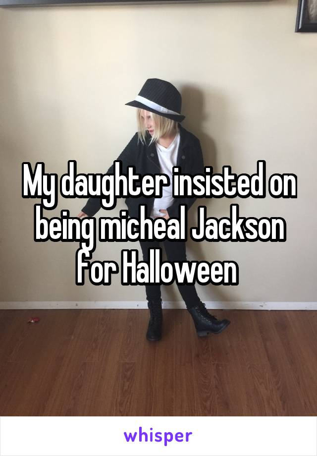 My daughter insisted on being micheal Jackson for Halloween