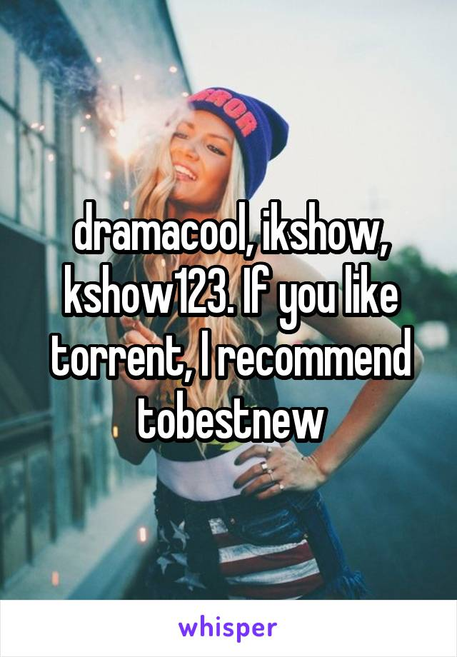 Dramacool ikshow kshow123 if you like torrent i recommend tobestnew stopboris Image collections