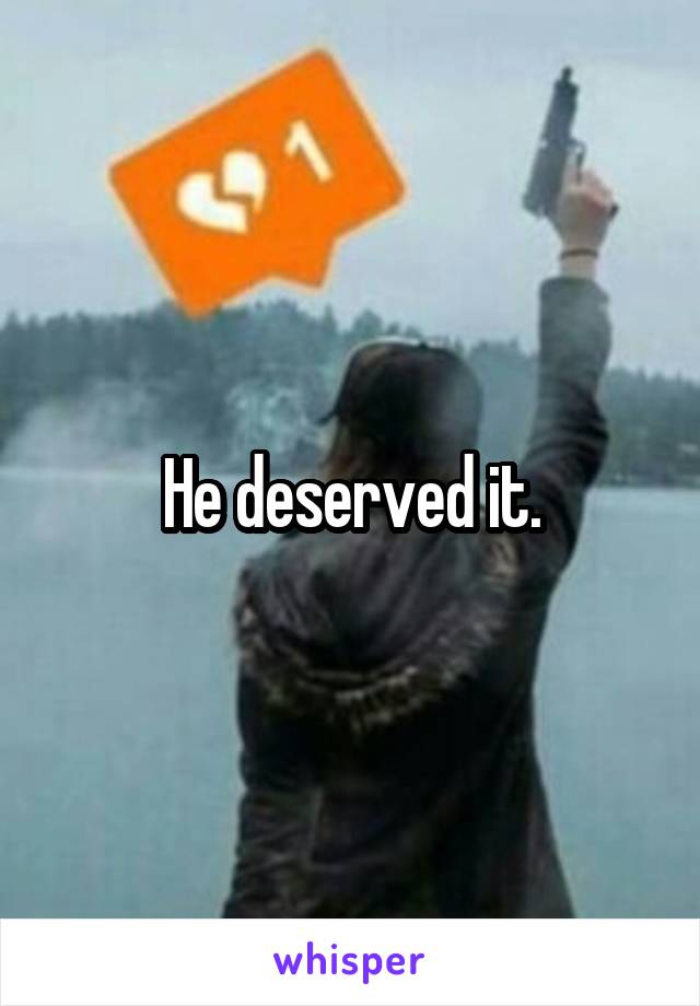 He deserved it.