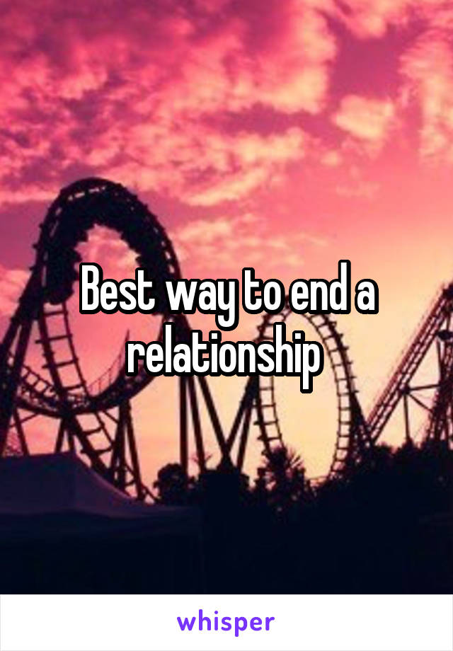 Best way to end a relationship