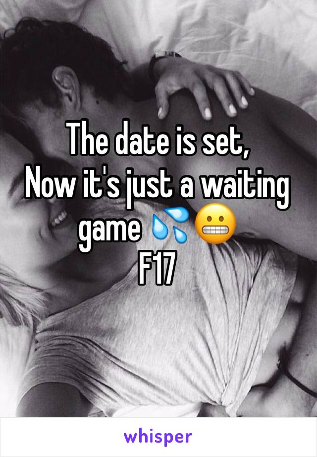 The date is set,  Now it's just a waiting game 💦😬 F17