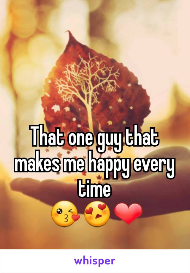 That one guy that makes me happy every time  😘😍❤