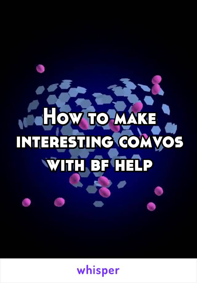 How to make interesting comvos with bf help
