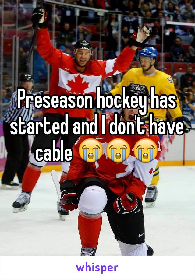 Preseason hockey has started and I don't have cable 😭😭😭