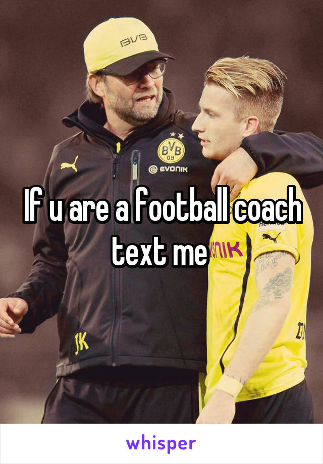 If u are a football coach text me