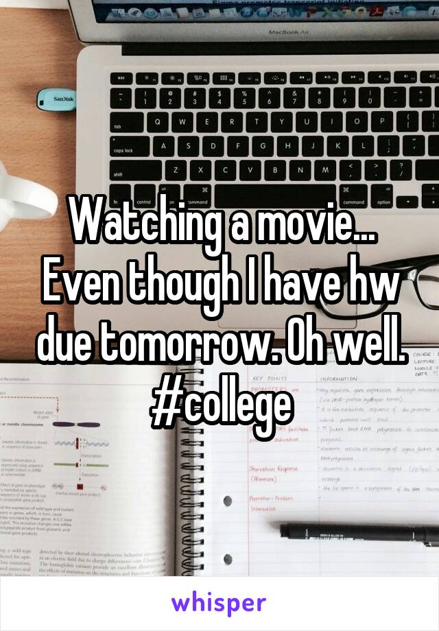 Watching a movie... Even though I have hw due tomorrow. Oh well. #college