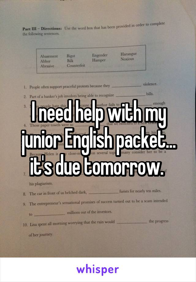 I need help with my junior English packet... it's due tomorrow.