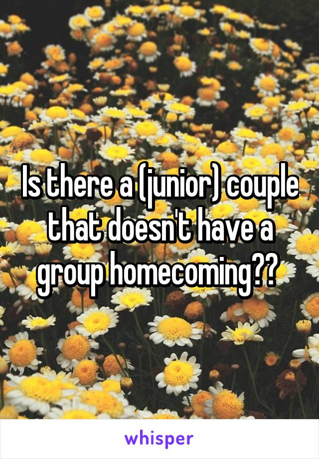 Is there a (junior) couple that doesn't have a group homecoming??