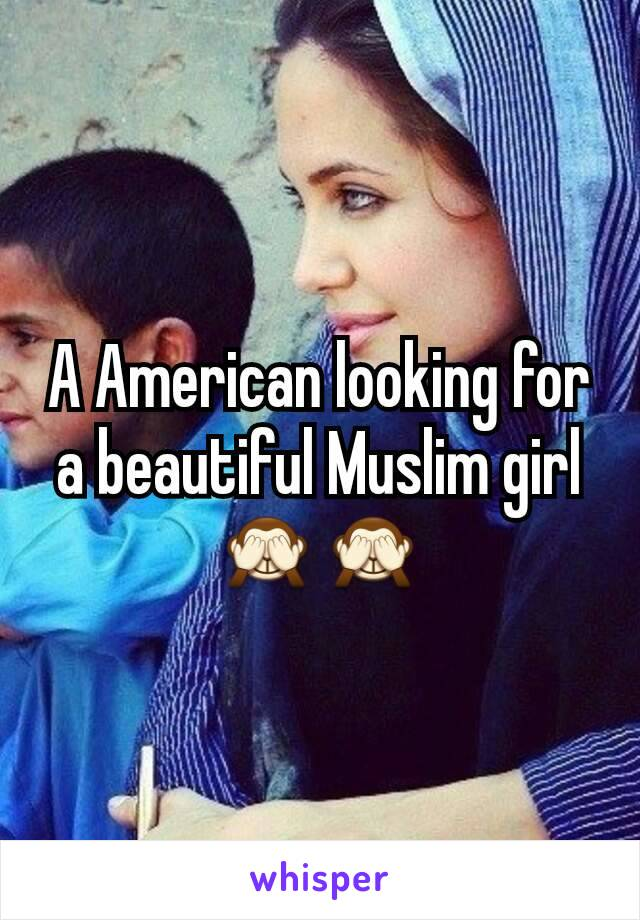 A American looking for a beautiful Muslim girl🙈🙈
