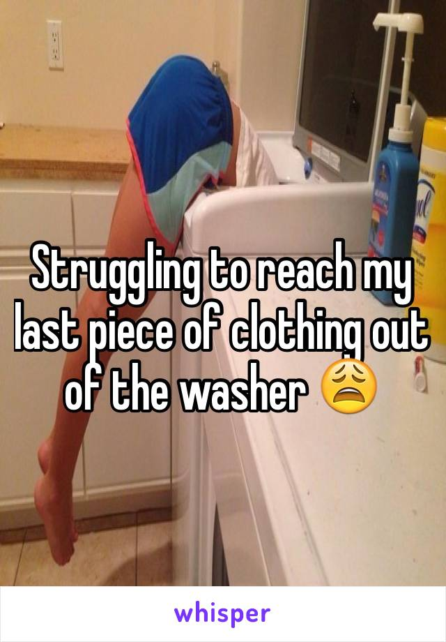 Struggling to reach my last piece of clothing out of the washer 😩