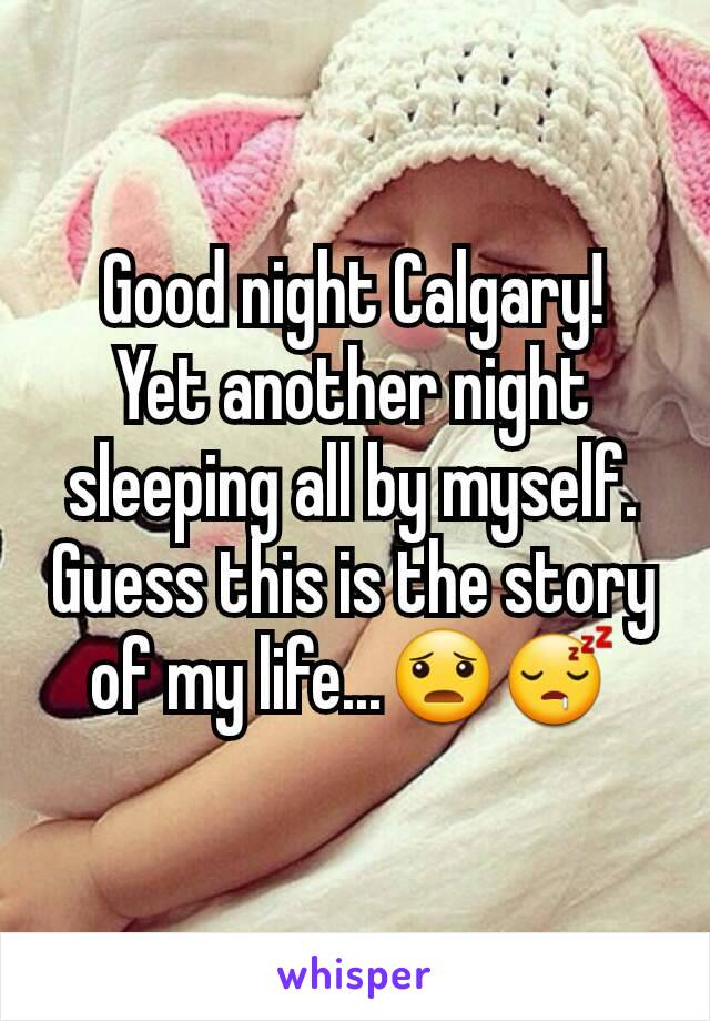 Good night Calgary! Yet another night sleeping all by myself. Guess this is the story of my life...😦😴