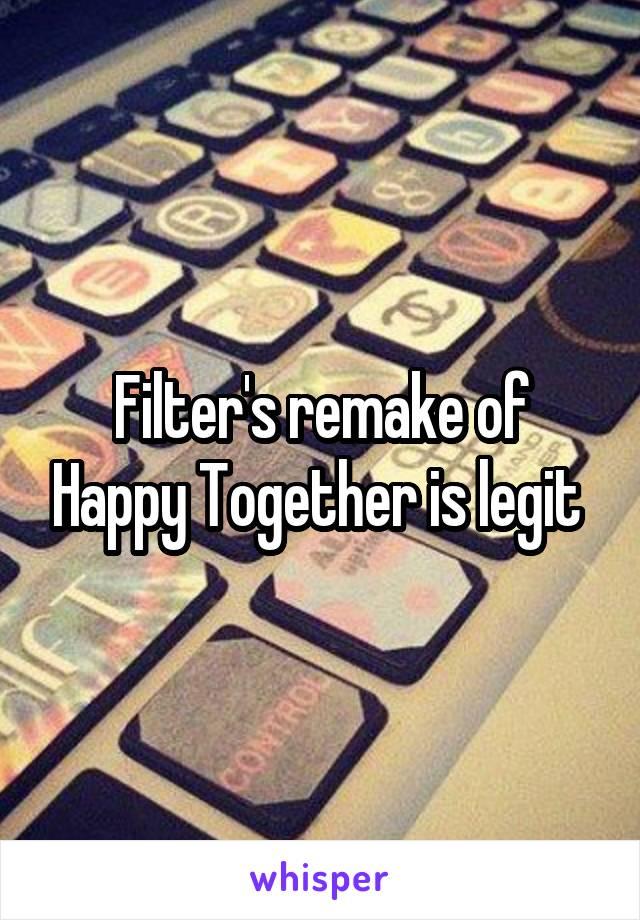 Filter's remake of Happy Together is legit