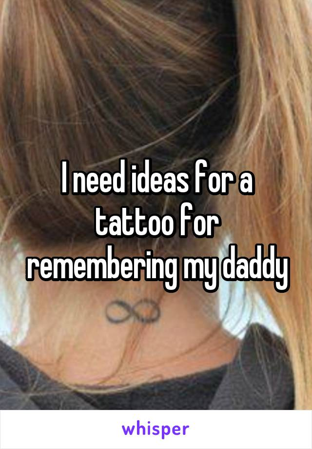 I need ideas for a tattoo for remembering my daddy