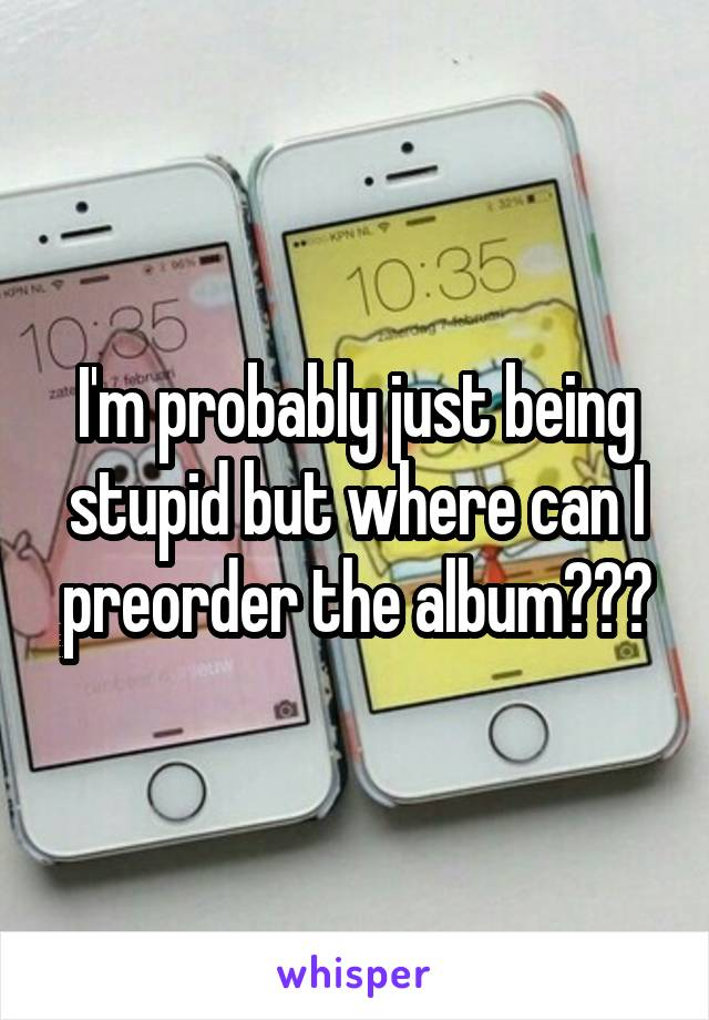 I'm probably just being stupid but where can I preorder the album???