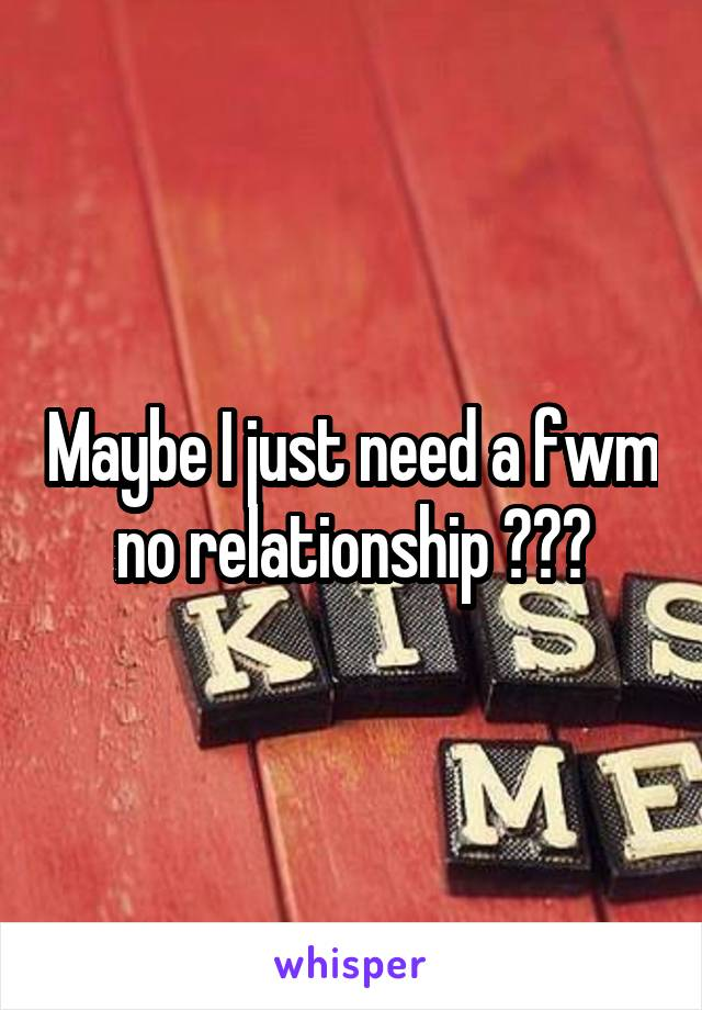 Maybe I just need a fwm no relationship ???
