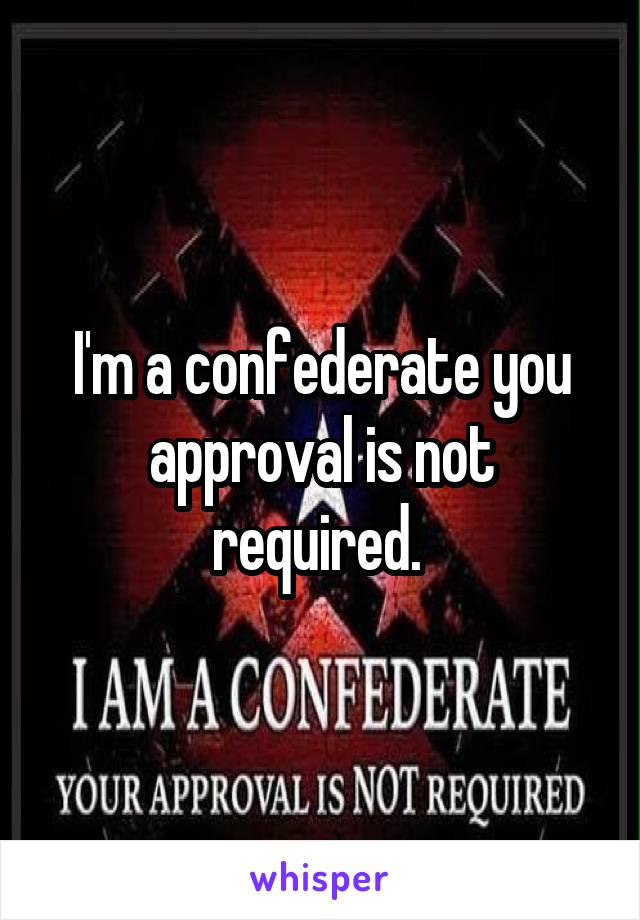 I'm a confederate you approval is not required.